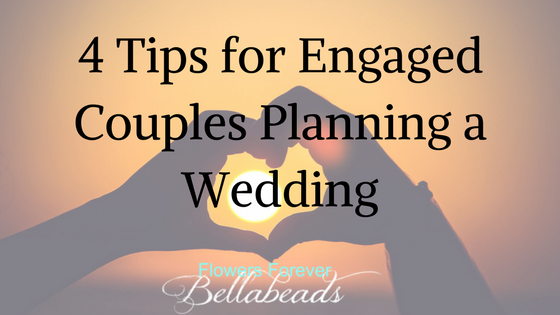 4 Tips For Engaged Couples Planning A Wedding