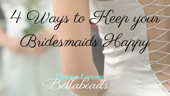 4 Ways To Keep Your Bridesmaids Happy