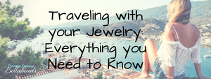 Traveling with your Jewelry – Everything you Need to Know