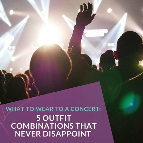 What To Wear To a Concert: 5 Outfit Combinations That Never Disappoint