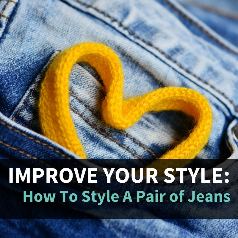 Improve Your Style: How To Style A Pair of Jeans
