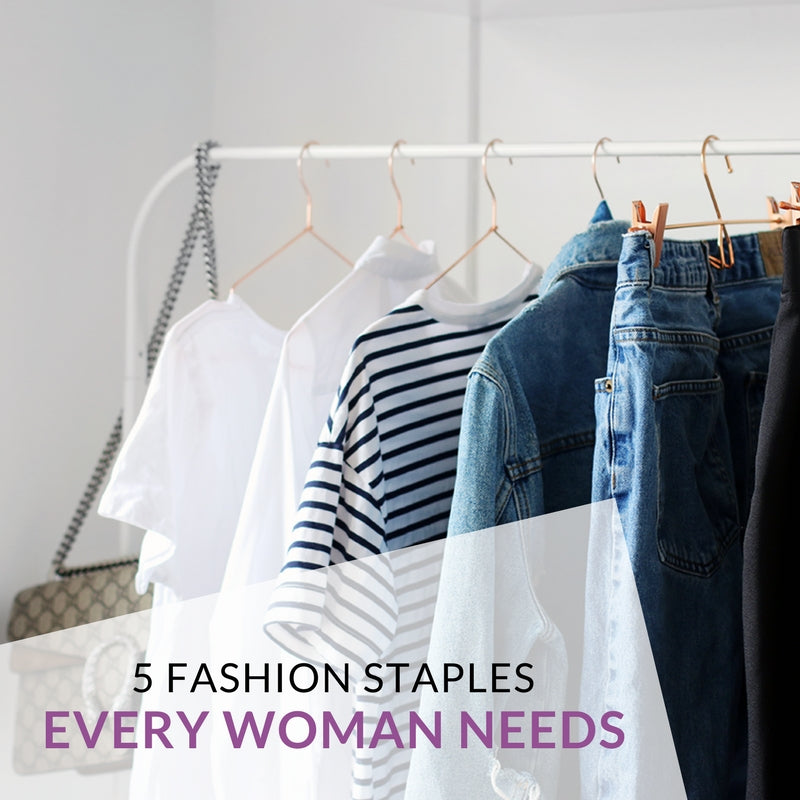 Fashion Staples Every Woman Should Have In Her Closet