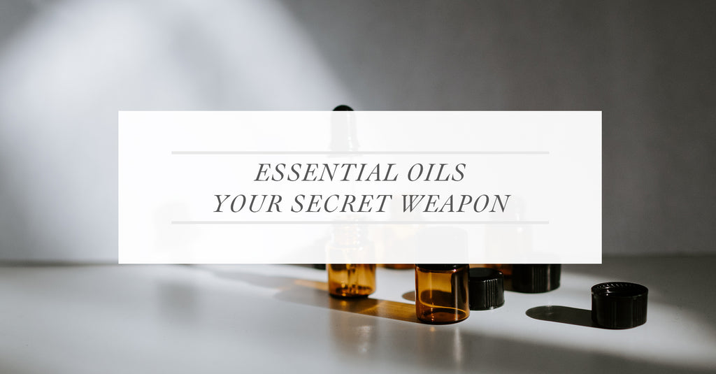 Essential Oils - Your Secret Weapon