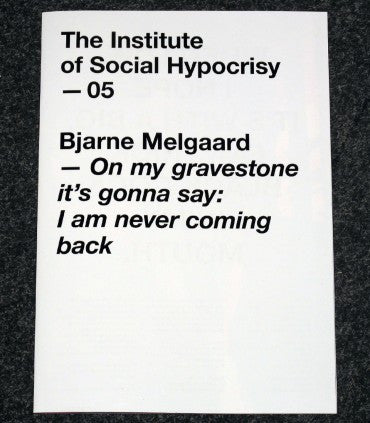 The Institute of Social Hypocrisy - 05 - Bjarne Melgaard - On my gravestone it's gonna say: I am never coming back