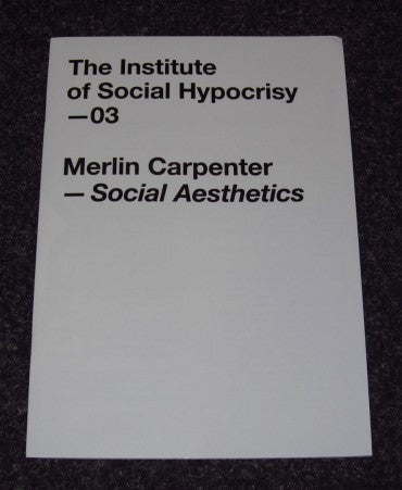 The Institute of Social Hypocrisy - 03 - Merlin Carpenter - Social Aesthetics