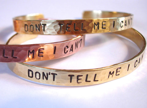 """DON'T TELL ME I CAN'T""  Hand Hammered and Stamped Bracelet"