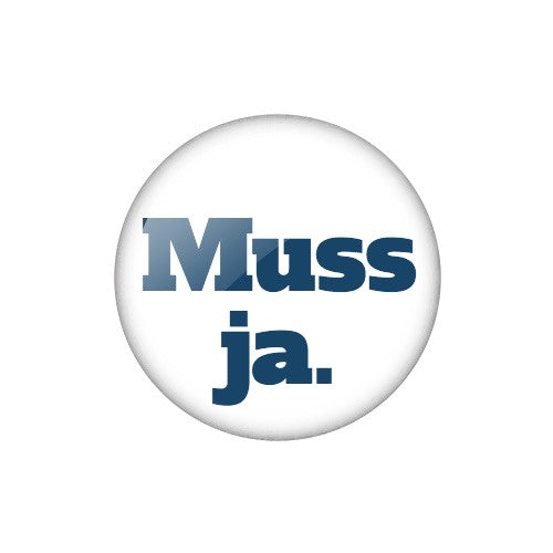 "Smalltalk Button ""Muss ja."""