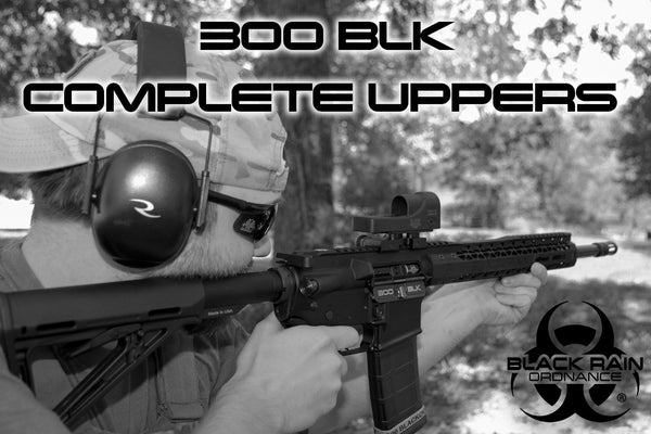 300 Blackout Spec15 Complete Uppers from Black Rain Ordnance