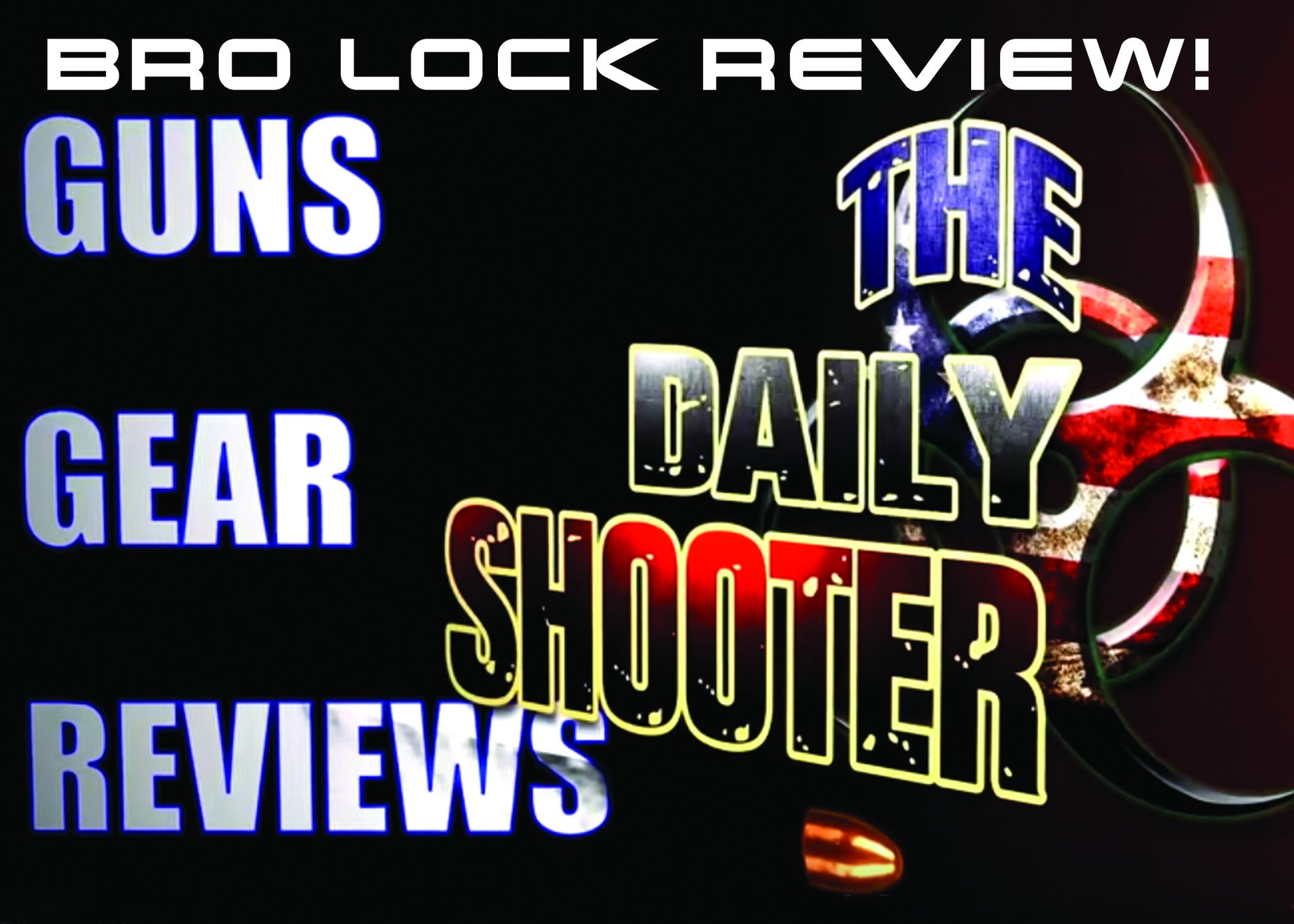 BRO LOCK REVIEW! FROM: THE DAILY SHOOTER!