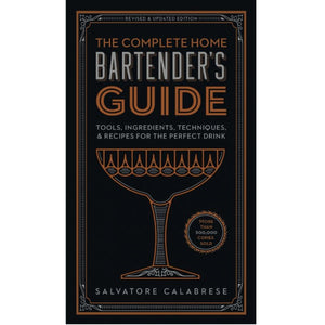 The Complete Home Bartenders Guide