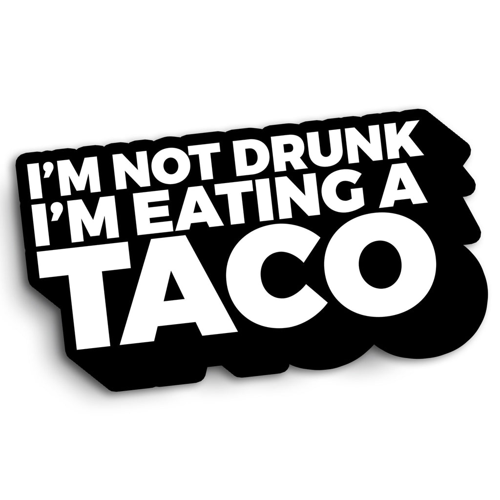 I'm Not Drunk, I'm Eating a Taco (Car Sticker) - Taco Gear