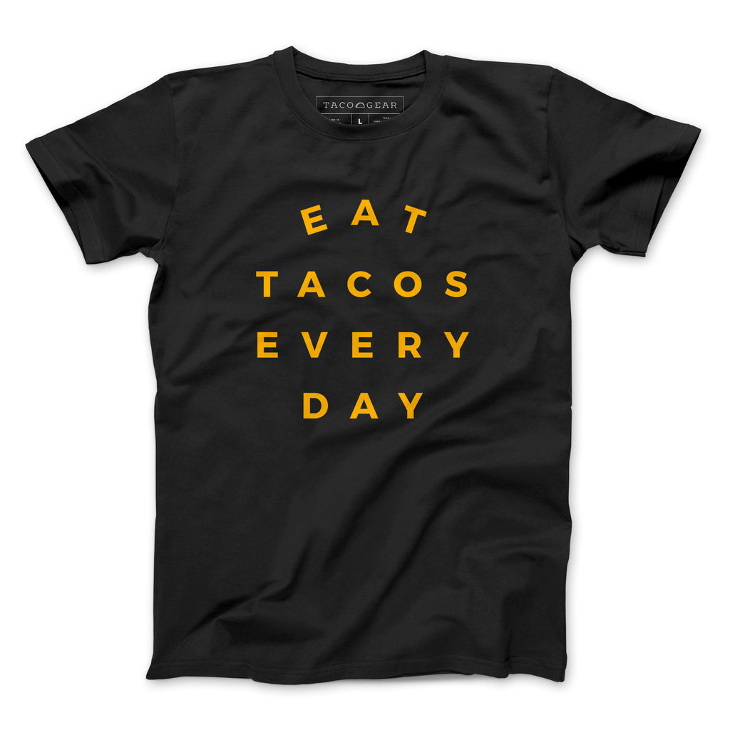 Eat Tacos Every Day - Taco Gear Shirt