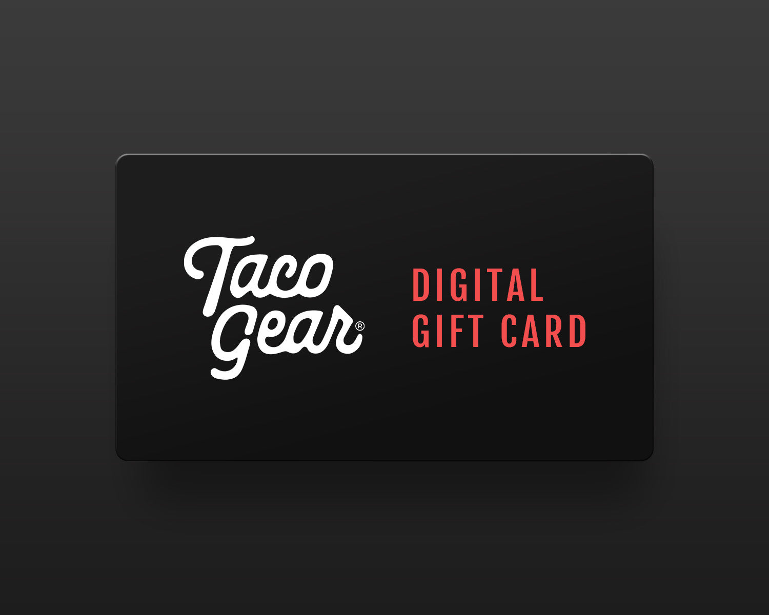 Taco Gear Gift Cards (Digital) - Taco Gear