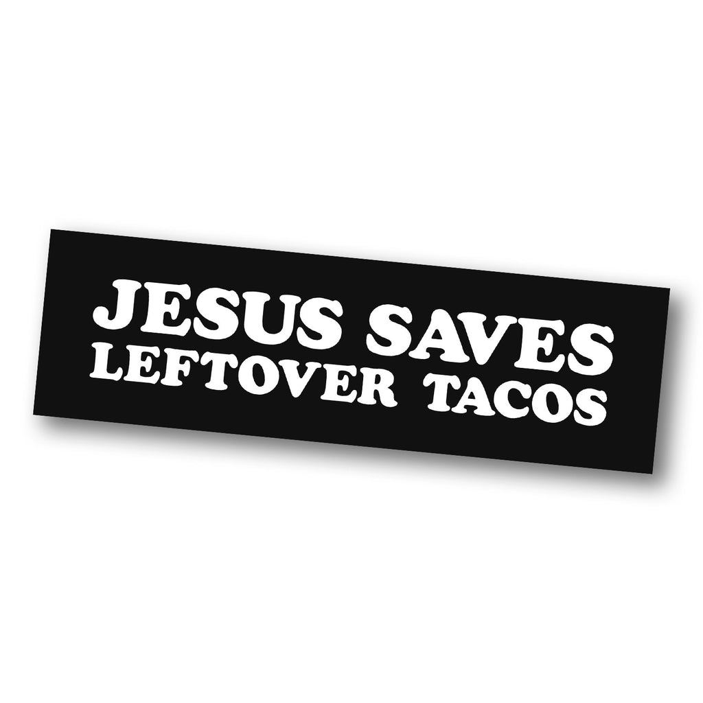 Jesus Saves Leftover Tacos (Car Sticker) - Taco Gear