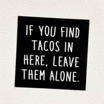 Leave My Tacos Magnet