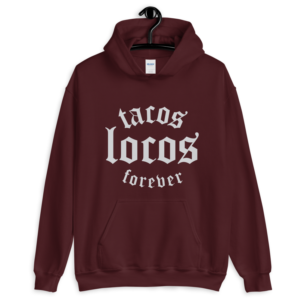 Tacos Locos Forever Hoodie - Taco Gear