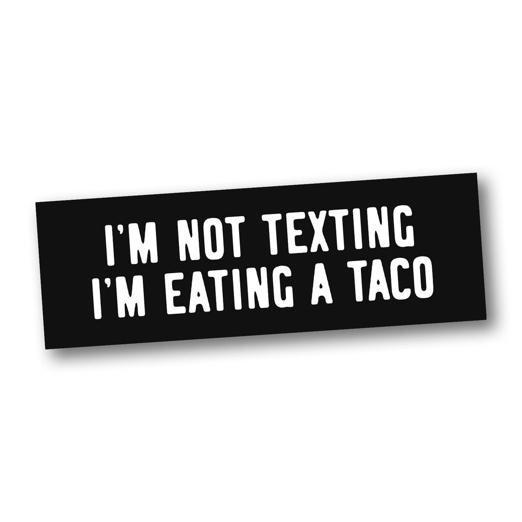 I'm Not Texting, I'm Eating a Taco (Car Sticker) - Taco Gear