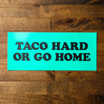 Taco Hard or Go Home (Car Sticker) - Taco Gear