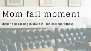 Mom Fail Moment: Diaper bag packing mistake #1, bib unpreparedness