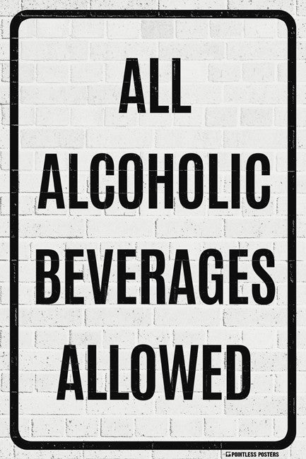 All Alcoholic Beverages Allowed Poster