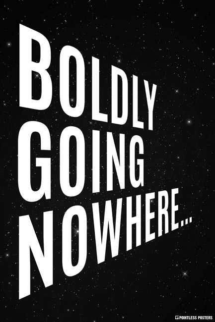 dcf1fd3a383 Boldly Going Nowhere Poster – Pointless Posters