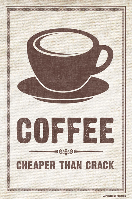 Coffee�Cheaper Than Crack Poster