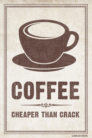Coffee...Cheaper Than Crack Poster