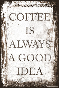 Coffee Is Always A Good Idea Poster