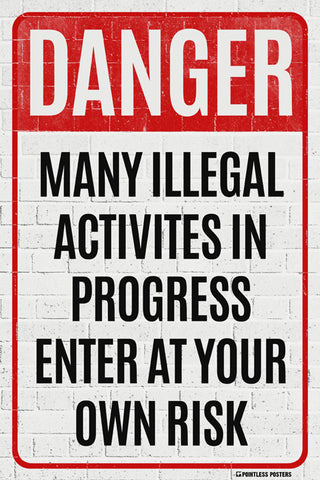 Danger - Many Illegal Activities In Progress Poster