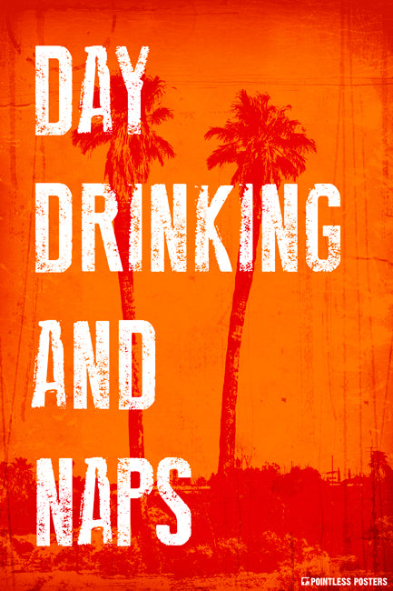 Day Drinking And Naps Poster