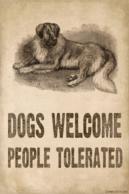 Dogs Welcome People Tolerated Poster