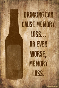 Drinking Can Cause Memory Loss Or Worse Poster