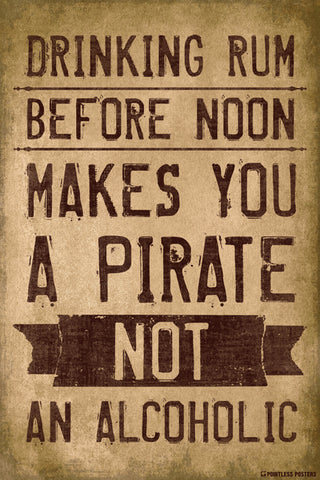 Drinking Rum Before Noon Makes You A Pirate Poster