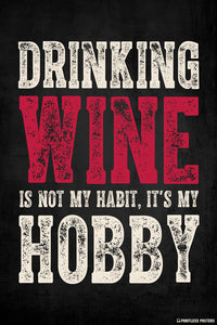 Drinking Wine Is Not My Habit, It's My Hobby Poster