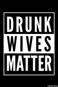 Drunk Wives Matter Poster