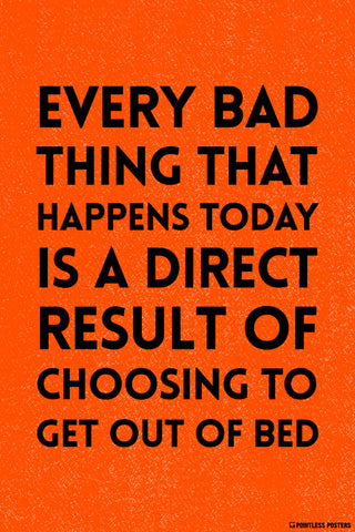 Every Bad Thing That Happens Today Demotivational Poster