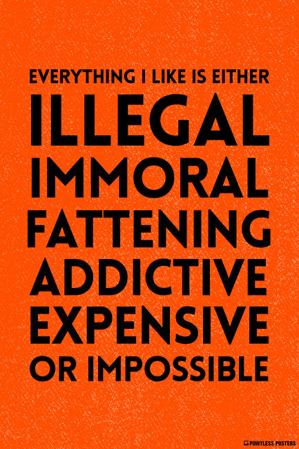 Everything I Like Is Either Illegal, Immoral, Fattening Poster