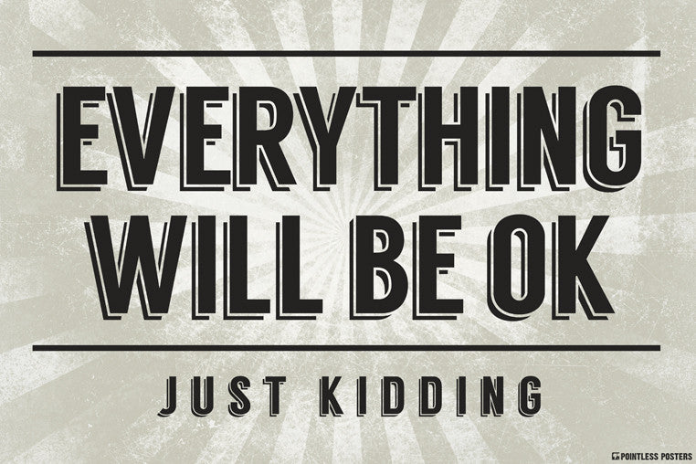 Everything Will Be OkÌÎÌ_Just Kidding Poster