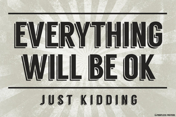 Everything Will Be OkÌÎÌ_ÌÎ_Just Kidding Poster