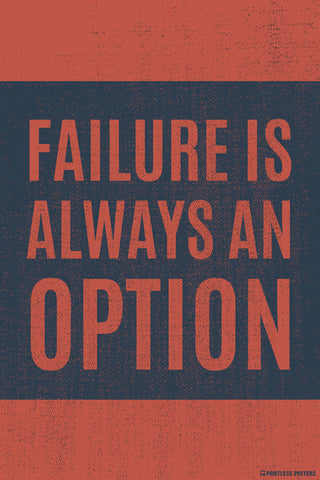 Failure Is Always An Option Poster