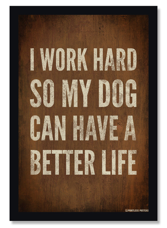 I Work Hard So My Dog Can Have A Better Life Pet Owner Poster