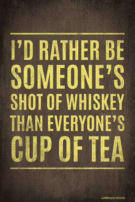 I'd Rather Be Someone's Shot Of Whiskey Poster