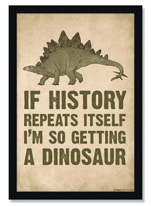 If History Repeats Itself I'm Getting A Dinosaur Poster