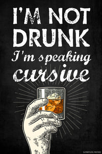 I'm Not Drunk I'm Speaking Cursive Poster