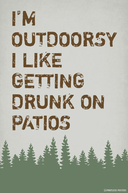 I'm Outdoorsy, I Like Getting Drunk On Patios Poster