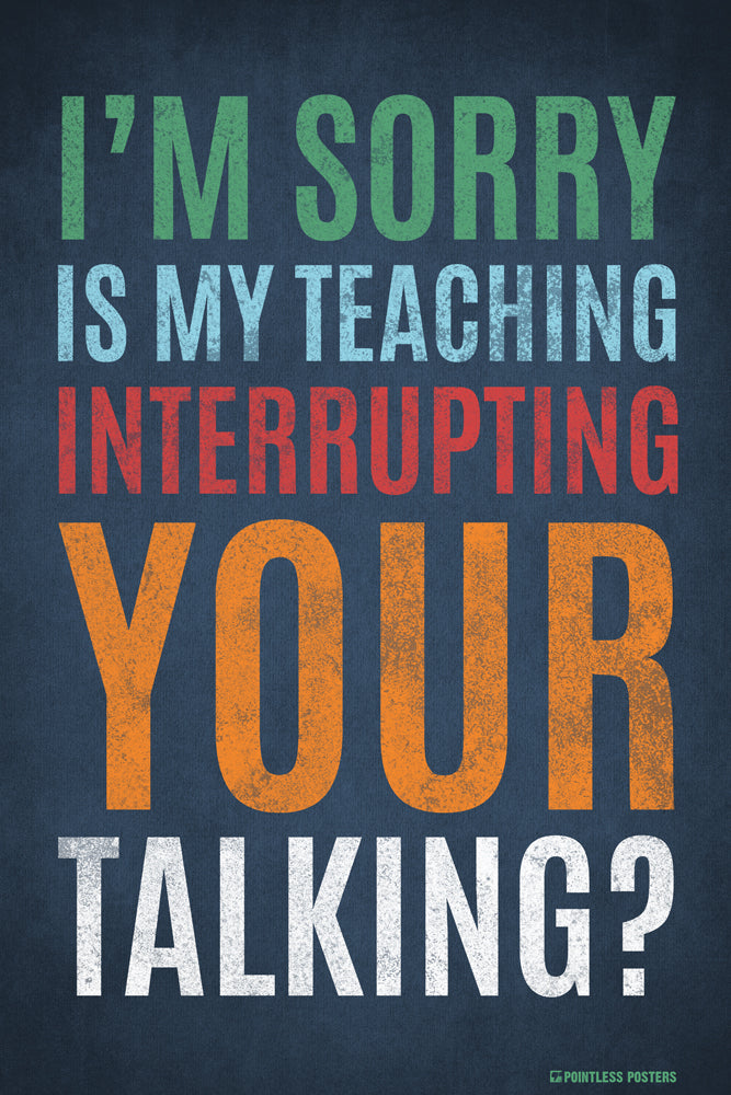 Is My Teaching Interrupting Your Talking Classroom Poster