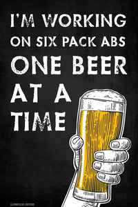 I'm Working On Six Pack Abs One Beer At A Time Poster
