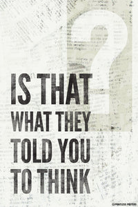 Is That What They Told You To Think Poster