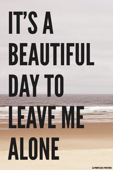 It's A Beautiful Day To Leave Me Alone Poster