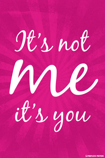 It's Not Me, It's You Poster